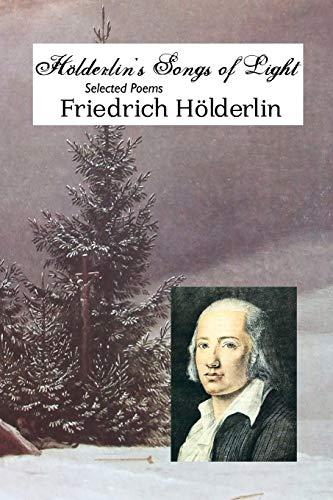 Holderlin's Songs of Light: Selected Poems (European: Friedrich Holderlin; Michael