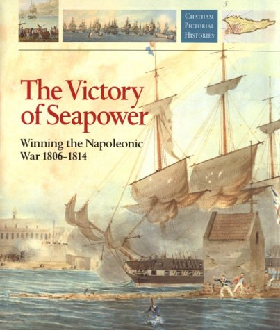 9781861760388: The Victory of Seapower: Winning the Napoleonic War 1806-1814 (Chatham Pictorial Histories)