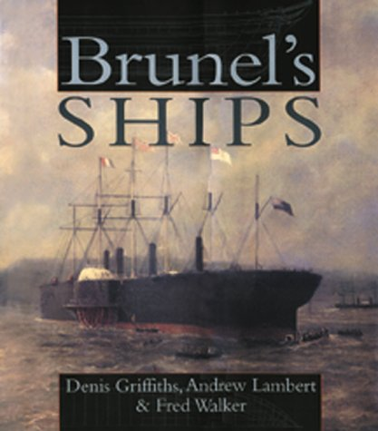BRUNEL'S SHIPS. [Study of the ships designed: Griffiths, Denis, Andrew