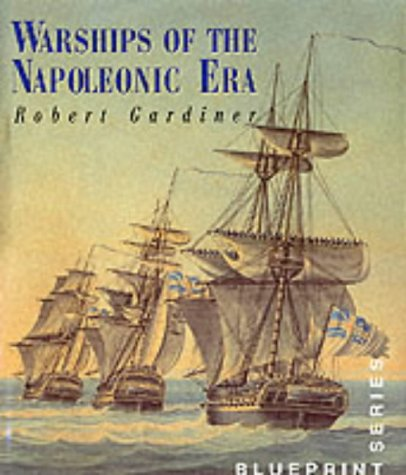 Warships of the Napoleonic Wars (Blueprint Series) (1861761171) by Robert Gardiner