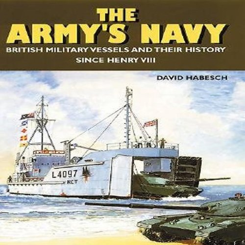 The Army's Navy: British Military Vessels and: Habesch, David