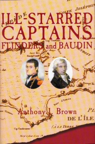 Ill-starred Captains: Baudin and Flinders: Brown, Anthony J.