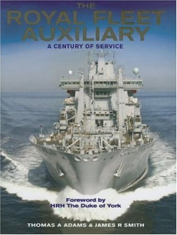 Royal Fleet Auxiliary: A Century of Service: Adams, Tom &
