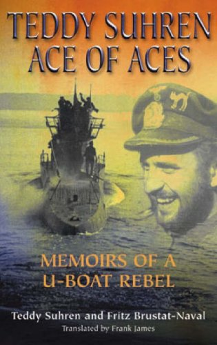 9781861762726: Teddy Suhren - Ace of Aces: Memoirs of a U-Boat Rebel