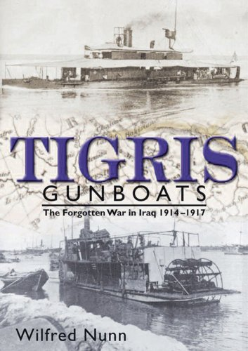 9781861763082: Tigris Gunboats: The Forgotten War in Iraq, 1914-1917