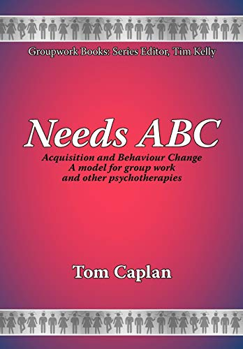 9781861770530: Needs ABC: Acquisition and Behaviour Changea Model for Group Work and Other Psychotherapies (New Groupwork Book Series)