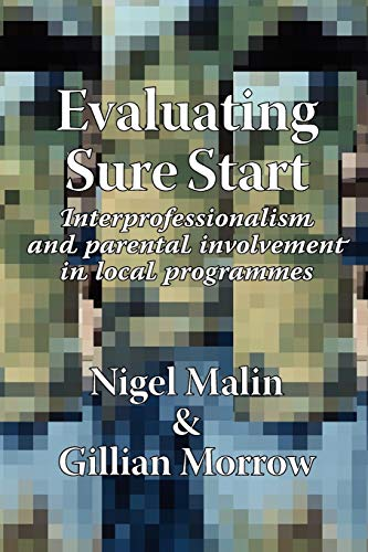 Evaluating Sure Start: Interprofessionalism and Parental Involvement in Local Programmes (9781861771292) by N. Malin