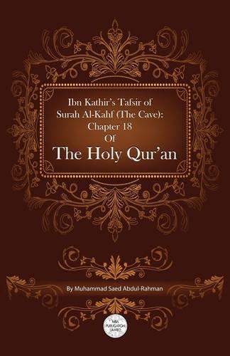 Ibn Kathir's Tafsir Of Surah Al-Kahf (The: Muhammad Saed Abdul-Rahman