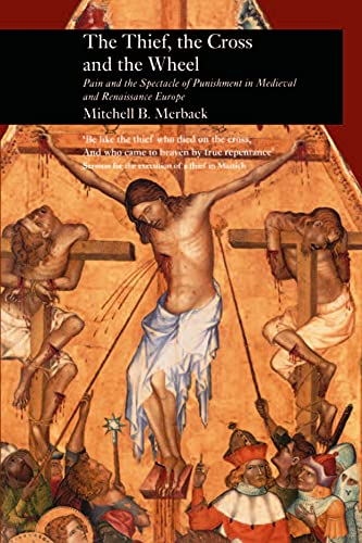 9781861890269: Thief, the Cross and the Wheel: Pain and the Spectacle of Punishment in Medieval and Renaissance Europe (Picturing History)