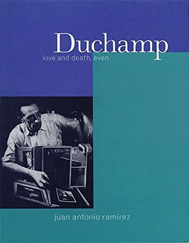 Duchamp: Love and Death, Even.: Ramirez, Juan Antonio.