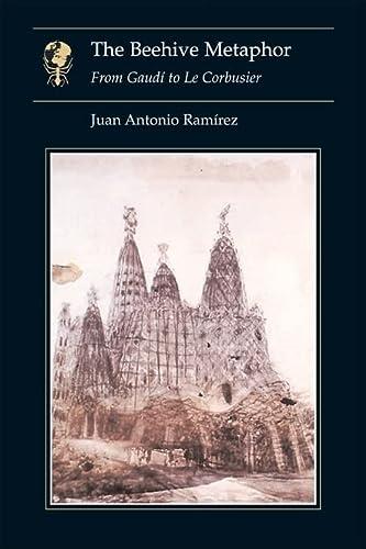 The Beehive Metaphor, From Gaudi to Le: RAMIREZ JUAN ANTONIO