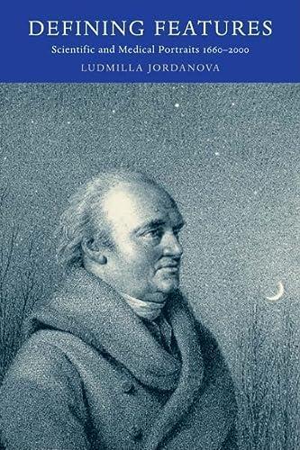 Defining Features: Scientific and Medical Portraits, 1660-2000: Jordanova, Ludmilla