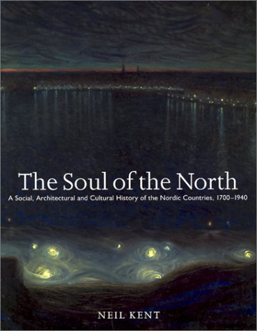 Soul of the North: A Social, Architectural and Cultural History of the Nordic Countries 1700-1940 (...