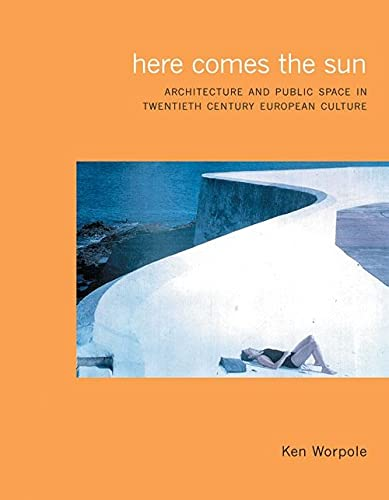 Here Comes the Sun: Architecture and Public Space in Twentieth-Century European Cities