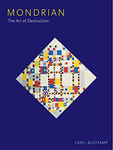Mondrian: the Art of Destruction (Paperback): Carel Blotkamp