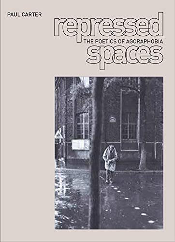 Repressed Spaces: The Poetics of Agoraphobia (1861891288) by Paul Carter