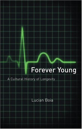 9781861891549: Forever Young: A Cultural History of Longevity from Antiquity to the Present
