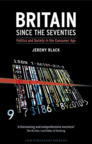 Britain Since the Seventies: Politics and Society in the Consumer Age (Contemporary Worlds): Black,...