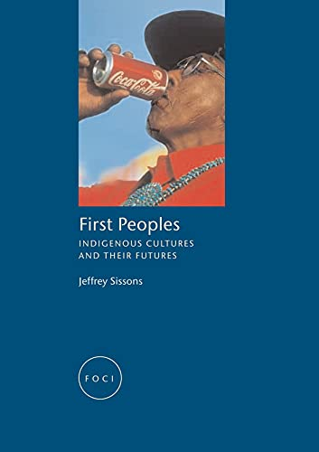 First Peoples: Indigenous Cultures and Their Futures (FOCI): Sissons, Jeff; Sissons, Jeffrey
