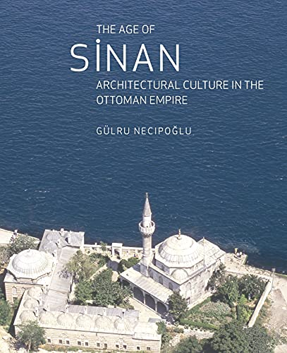 9781861892447: The Age of Sinan: Architectural Culture in the Ottoman Empire