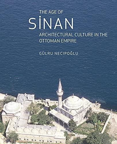 9781861892539: The Age of Sinan: Architectural Culture in the Ottoman Empire