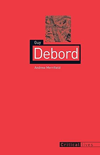 Guy Debord (Critical Lives): Merrifield, Andrew