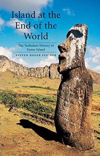 Island at the End of the World: The Turbulent History of Easter Island: Fischer, Steven Roger