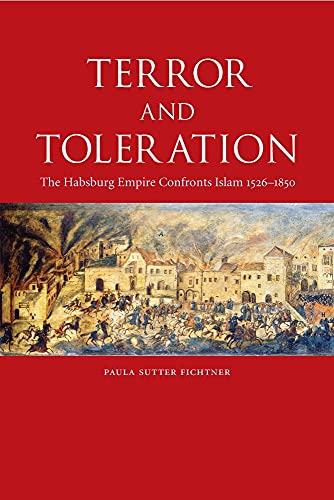 Terror and Toleration: The Habsburg Empire Confronts Islam, 1526-1850: Fichtner, Paula Sutter