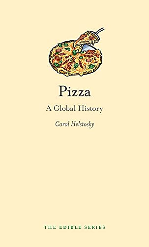 Pizza: A Global History (Edible): Helstosky, Carol