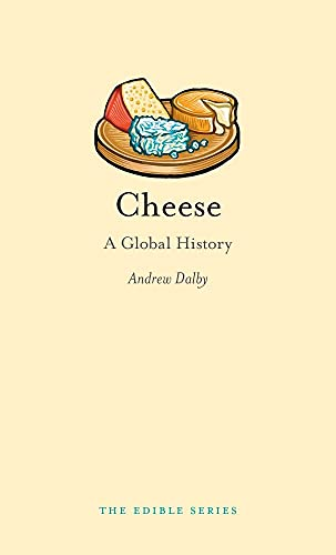 Cheese: A Global History: Dalby, Andrew