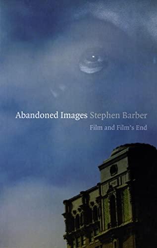 Abandoned Images: Film and Film's End: Barber, Stephen