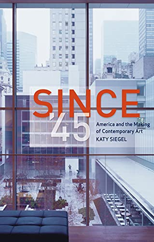 Since '45: America and the Making of Contemporary Art: Siegel, Katy