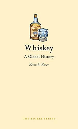 Whiskey: A Global History (Edible): Kosar, Kevin R.