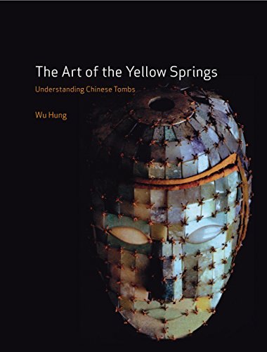 The Art of the Yellow Springs: Understanding Chinese Tombs: Hung, Wu