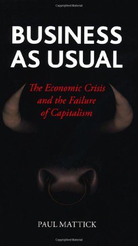 9781861898012: Business As Usual: The Economic Crisis and the Failure of Capitalism
