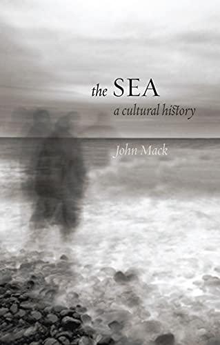 The Sea: A Cultural History: Mack, John