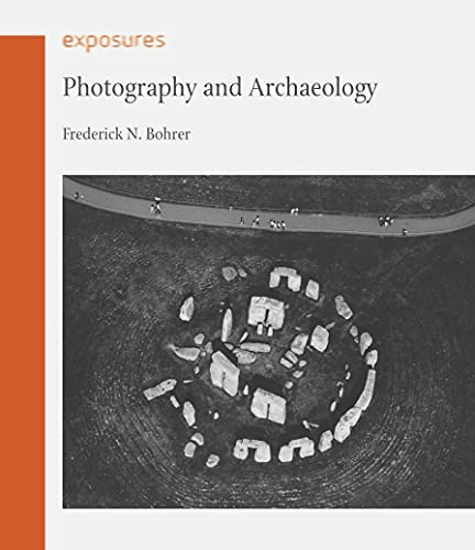 Photography and Archaeology: Bohrer, Frederick N.