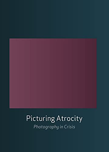 9781861898722: Picturing Atrocity: Photography in Crisis