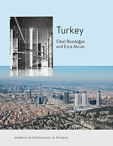 Turkey: Modern Architectures in History (Reaktion Books - Modern Architectures in History): ...