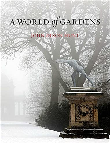 A World of Gardens: John Dixon Hunt