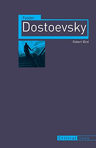 Fyodor Dostoevsky (Critical Lives): Bird, Robert