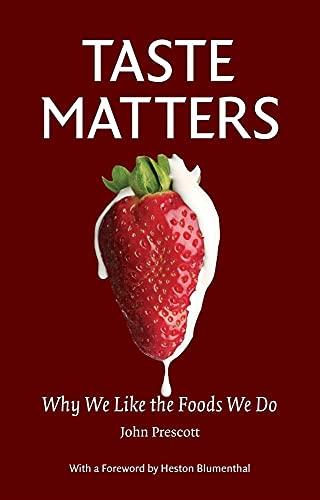 Taste Matters: Why We Like the Foods We Do: Prescott, John