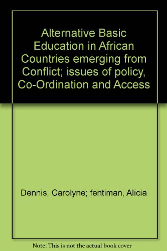 Alternative Basic Education in African Countries emerging from Conflict; issues of policy, ...