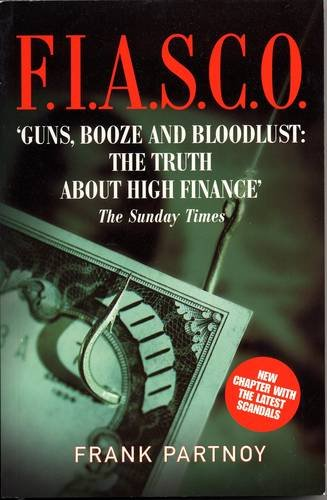 F.I.A.S.C.O: Guns, Booze, and Bloodlust: the Truth: Partnoy, Frank