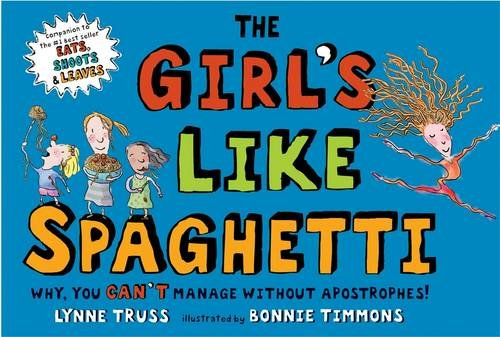 9781861971685: The Girls Like Spaghetti: Why, You Can't Manage Without Apostrophes!