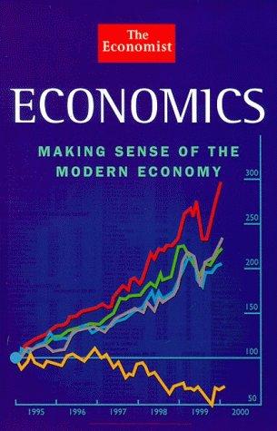 9781861971999: The Economist Economics: Making Sense of the Modern Economy (The Economist Books)