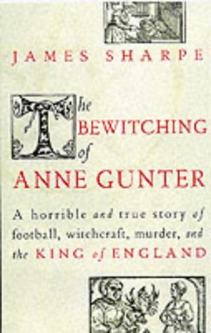9781861972316: The Bewitching of Anne Gunter: A Horrible and True Story of Football, Witchcraft, Murder and the King of England