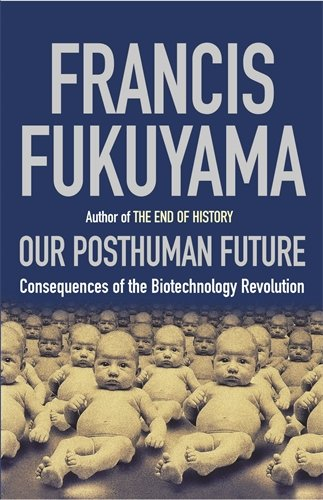 9781861972972: Our Posthuman Future: Consequences of the Biotechnology Revolution: Political Consequences of the Biotechnology Revolution