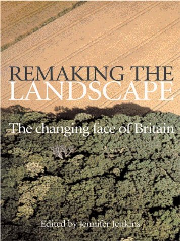 9781861973757: Remaking The Landscape: The Changing Face of Britain