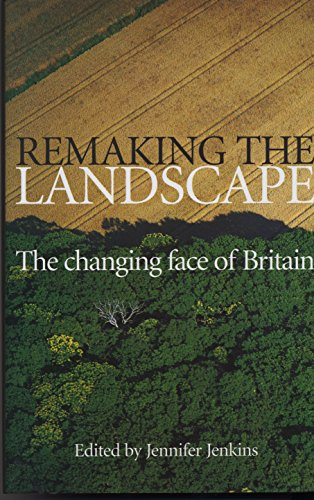 Remaking the Landscape: The Changing Face of Britain